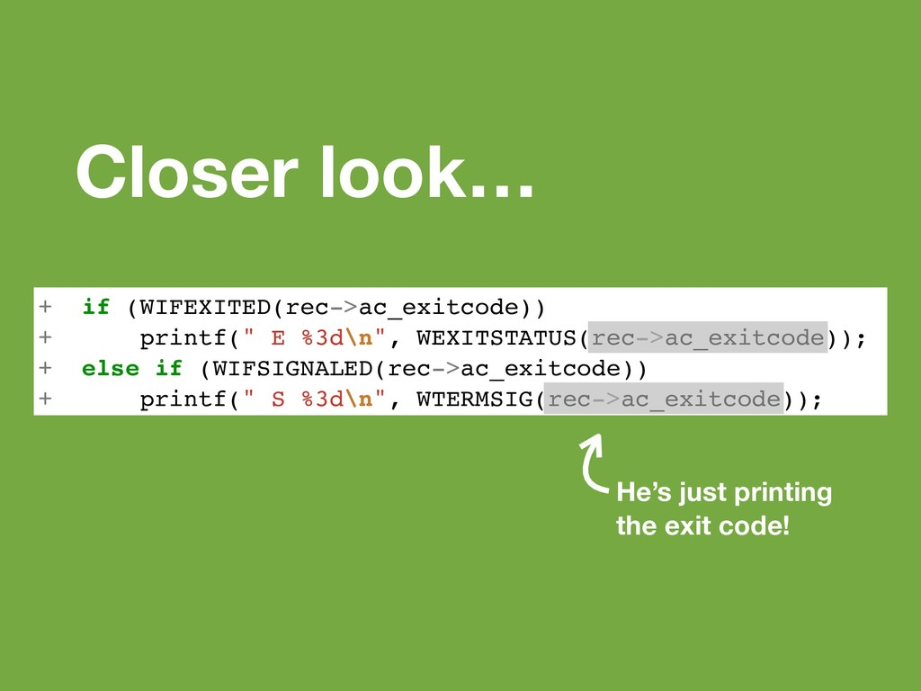 Closer look… + if (WIFEXITED(rec->ac_exitcode))...