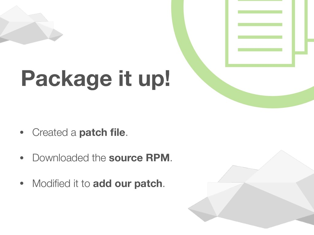 Package it up! • Created a patch file. • Downloa...