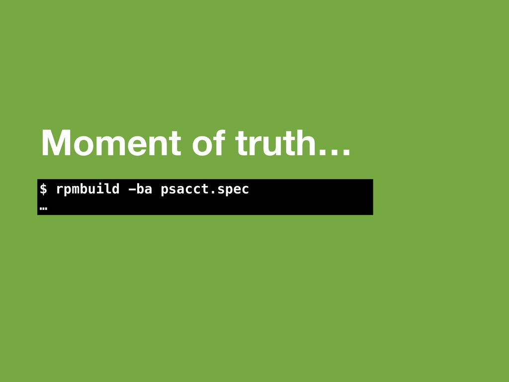 Moment of truth… $ rpmbuild -ba psacct.spec …
