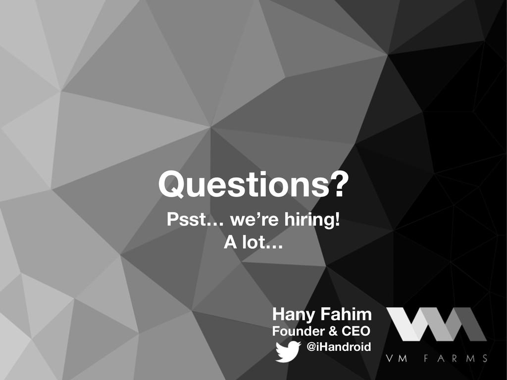 Hany Fahim Founder & CEO @iHandroid Questions? ...