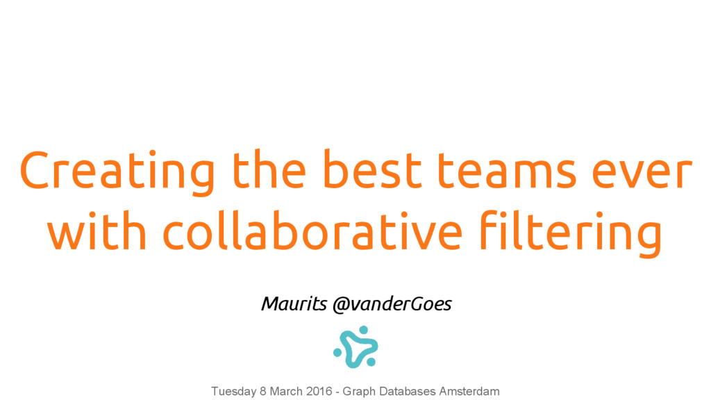 Creating the best teams ever with collaborative...