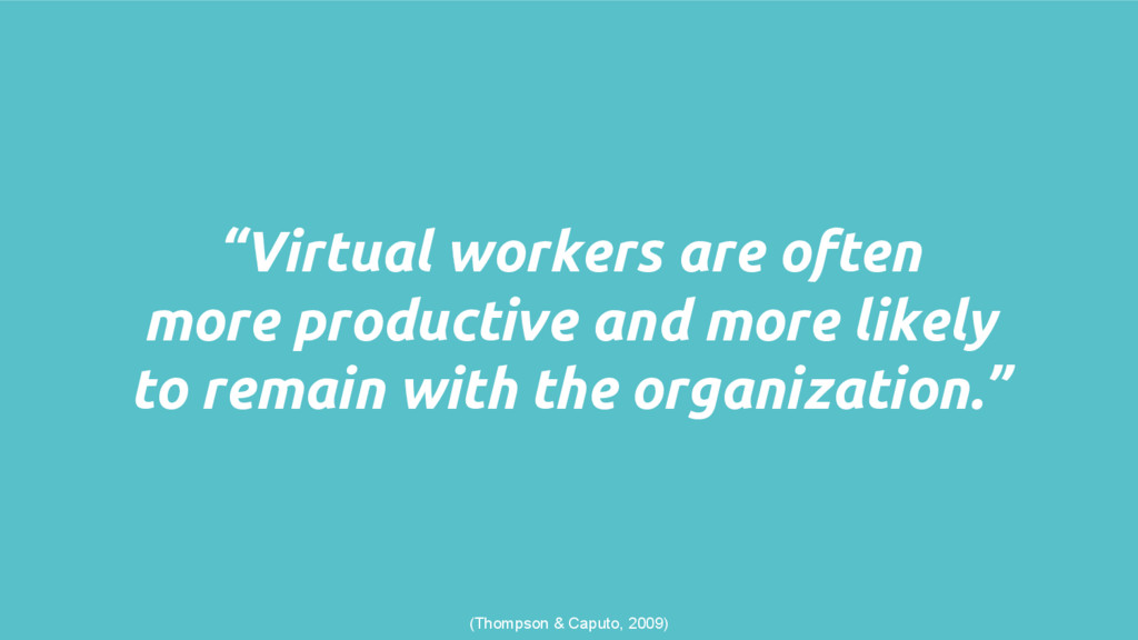 """""""Virtual workers are often more productive and ..."""