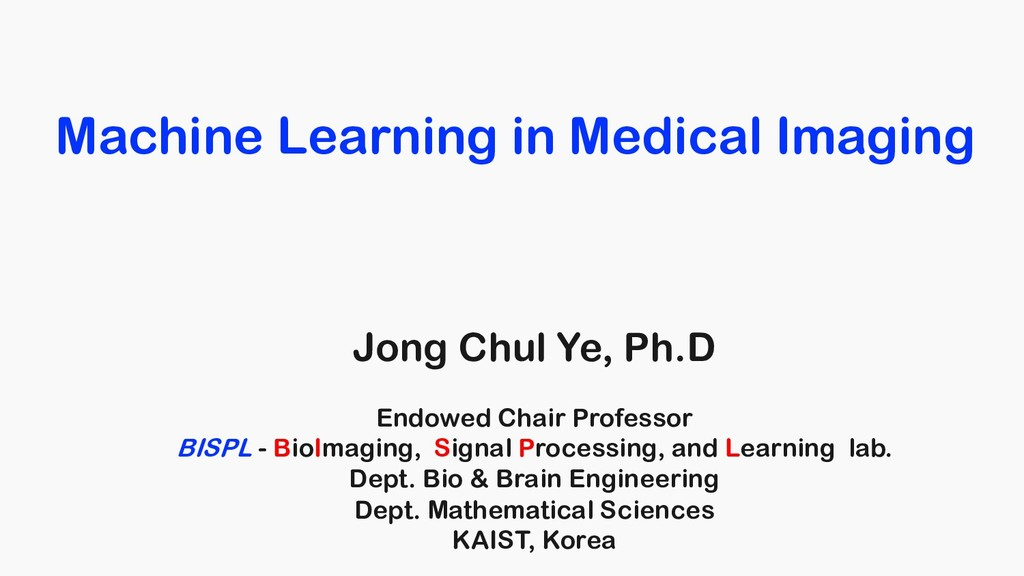 Machine Learning in Medical Imaging Jong Chul Y...