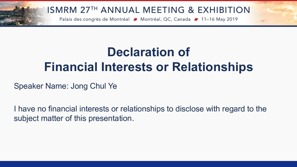 Speaker Name: Jong Chul Ye I have no financial ...