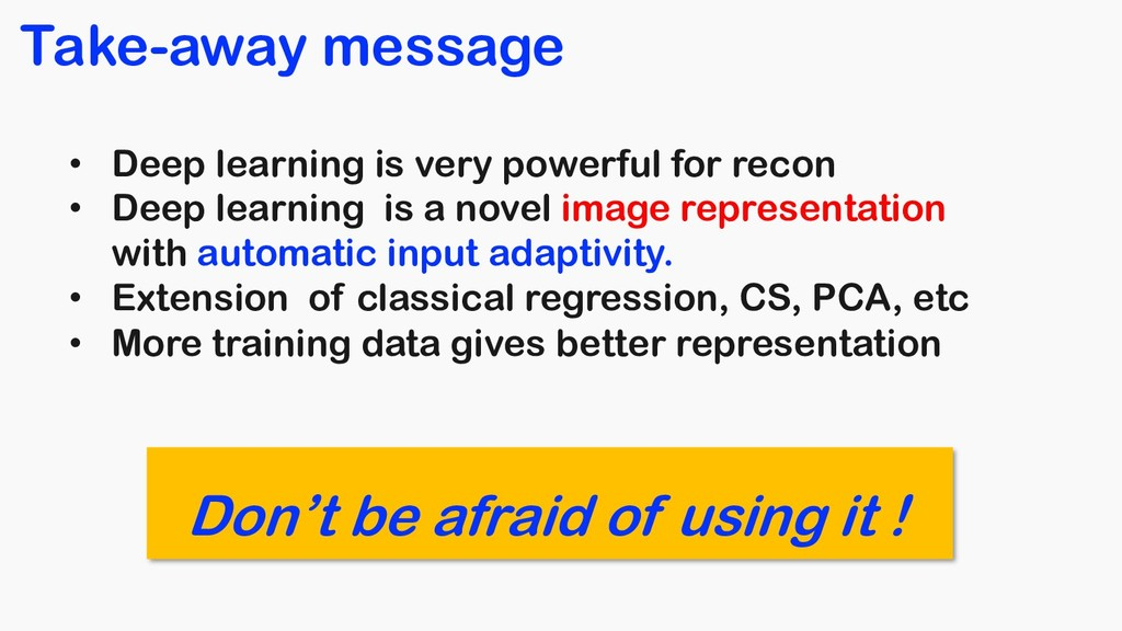 Take-away message • Deep learning is very power...