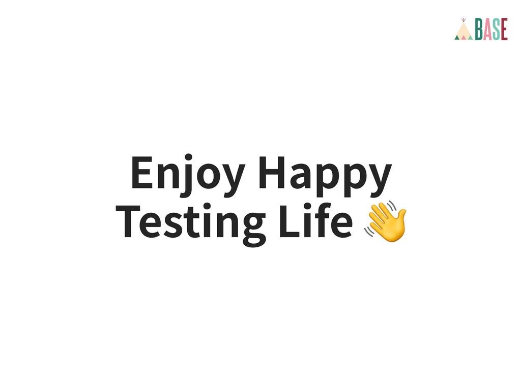 Enjoy Happy Testing Life 👋