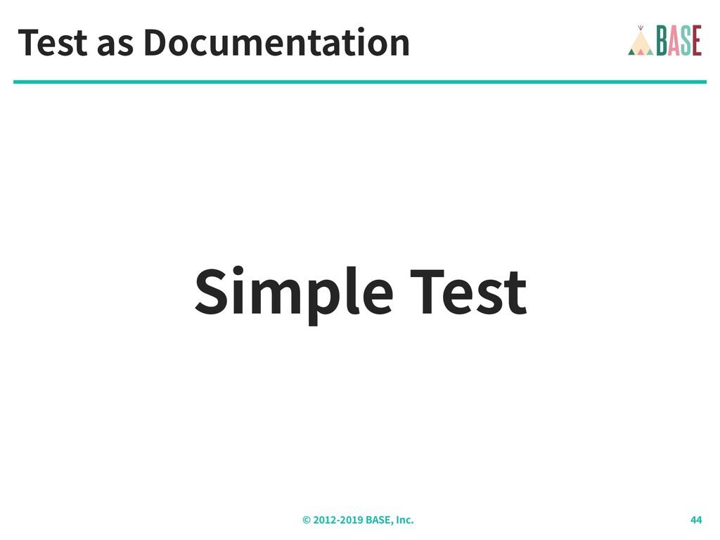 © - BASE, Inc. Simple Test Test as Documentation