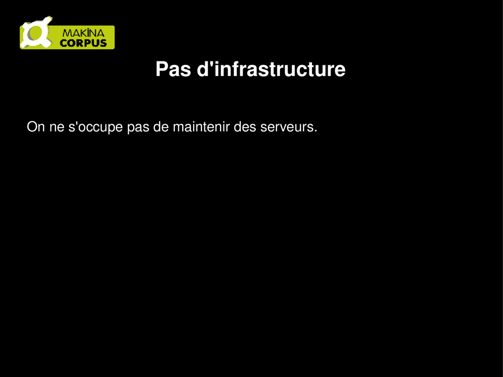 Pas d'infrastructure On ne s'occupe pas de main...