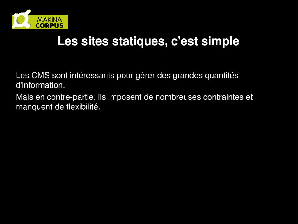 Les sites statiques, c'est simple Les CMS sont ...