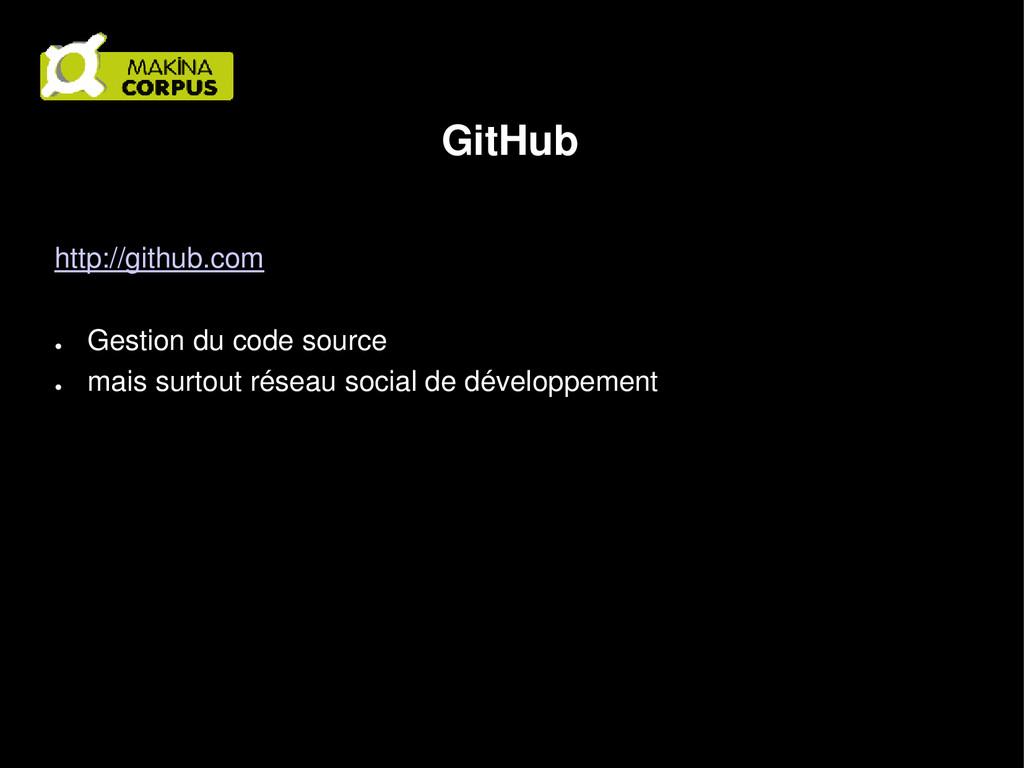 GitHub http://github.com ● Gestion du code sour...