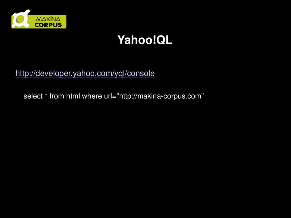 Yahoo!QL http://developer.yahoo.com/yql/console...