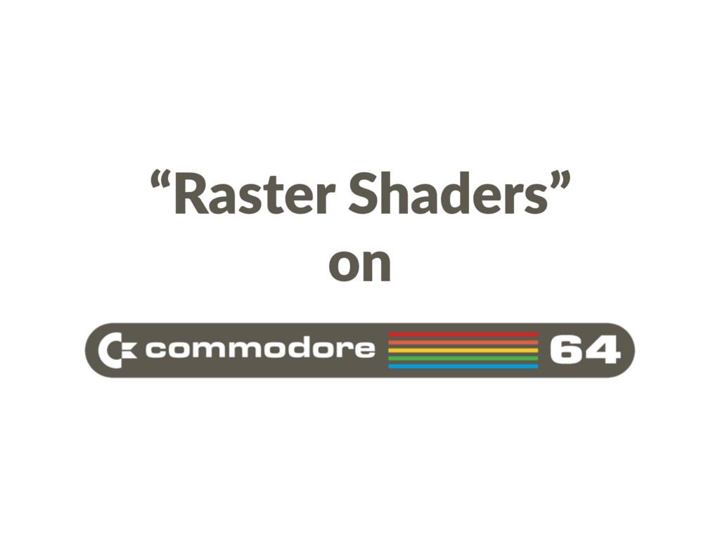 """Raster Shaders"" on"