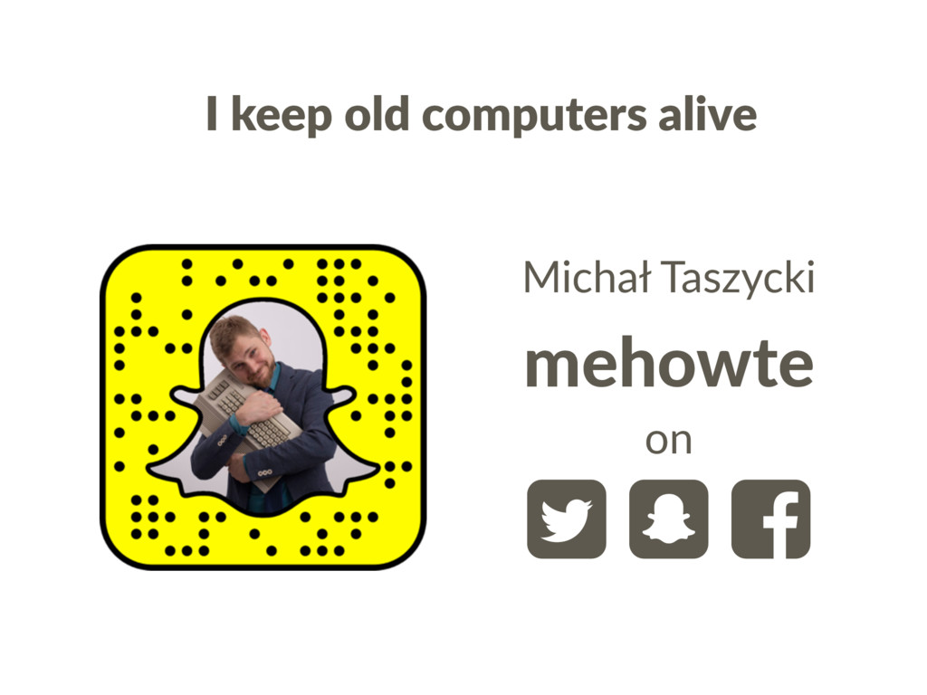 I keep old computers alive mehowte  Michał Tas...