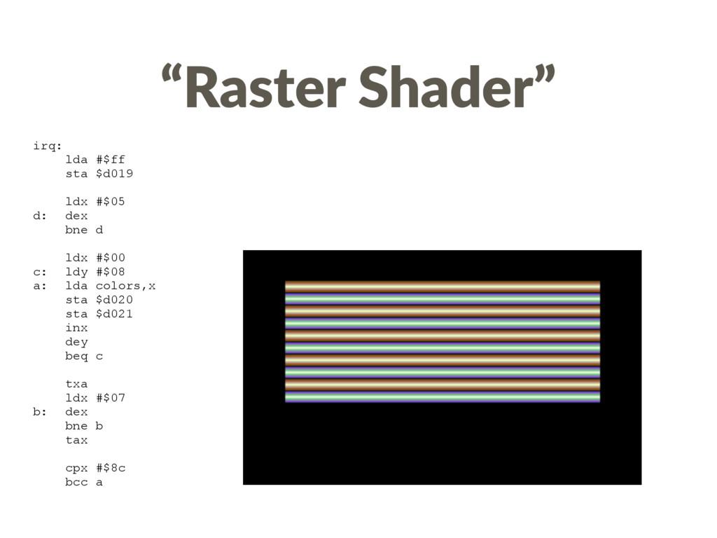 """Raster Shader"" irq: lda #$ff sta $d019 ldx #$0..."
