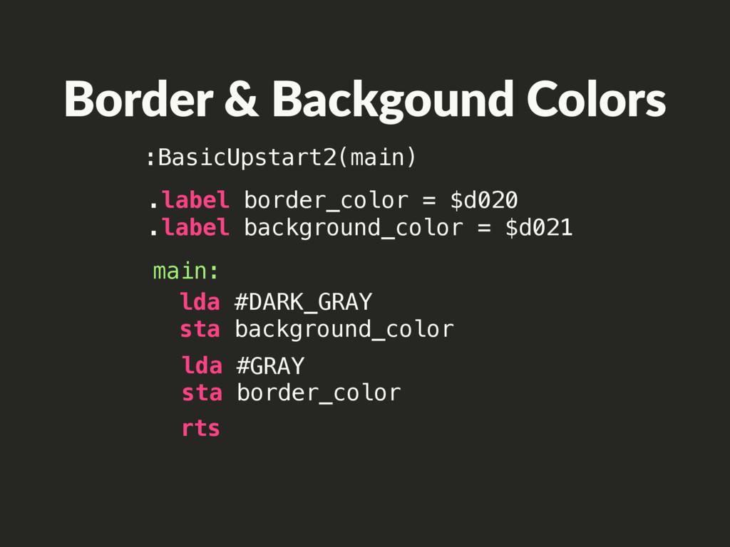 rts main: lda # sta background_color lda # sta ...