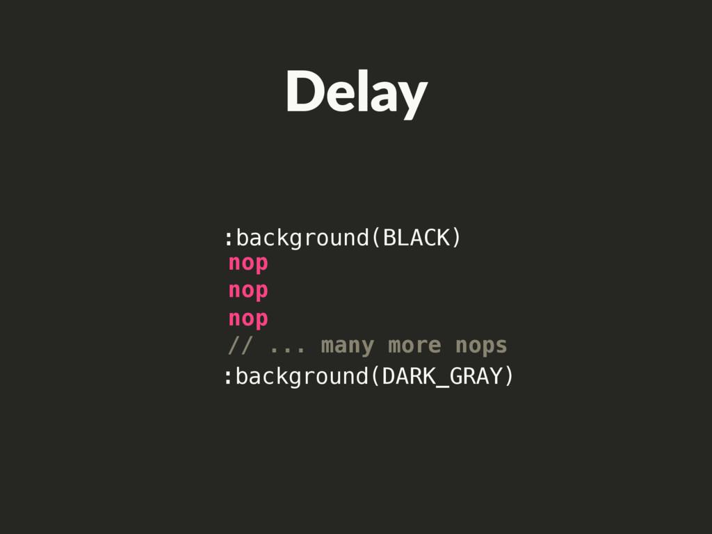 :background(BLACK) :background(DARK_GRAY) nop /...