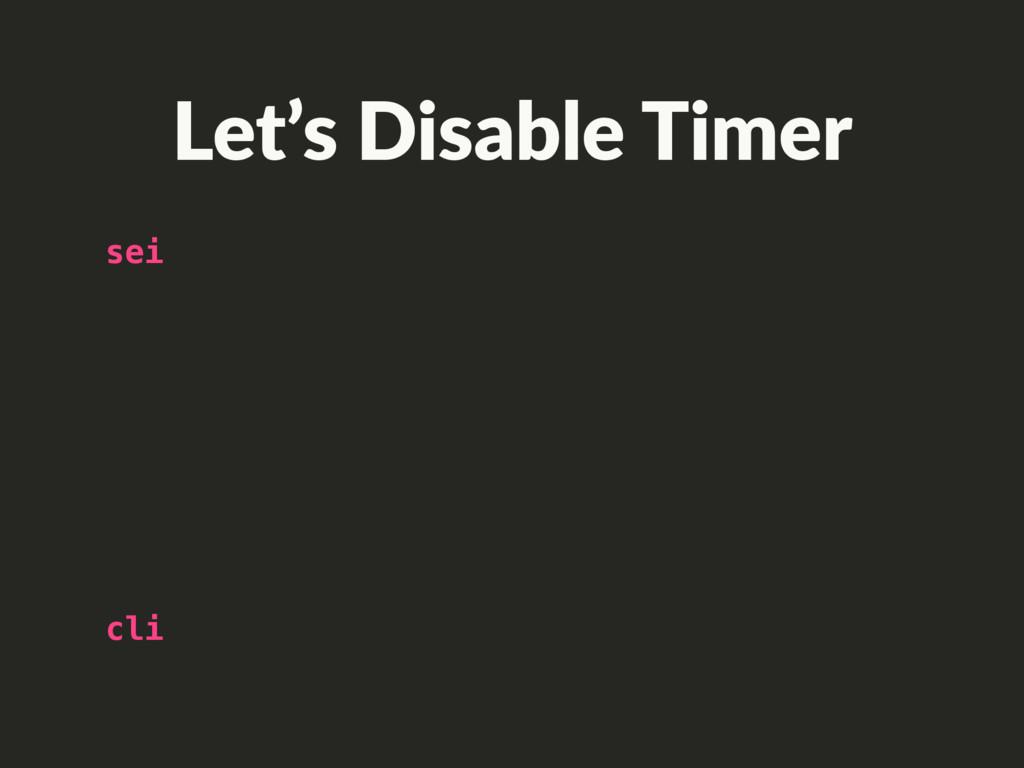 cli sei Let's Disable Timer