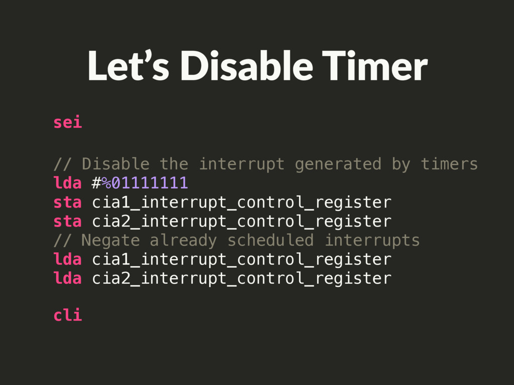 cli sei // Disable the interrupt generated by t...