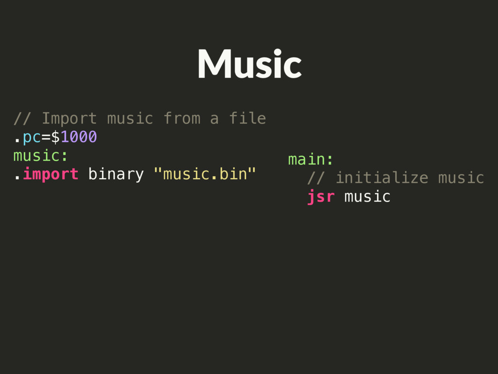 main: // initialize music jsr music // Import m...