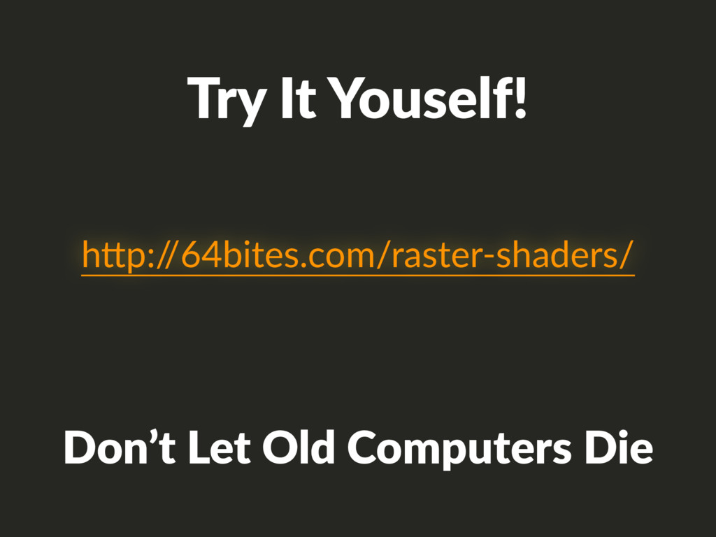 Try It Youself! h/p:/ /64bites.com/raster-shade...