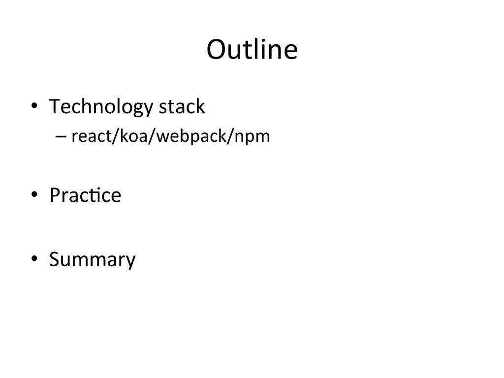 Outline • Technology stack  –react/koa/...