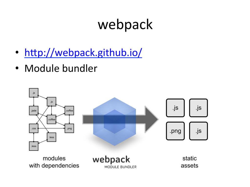 webpack • hDp://webpack.github.io/  • Modu...