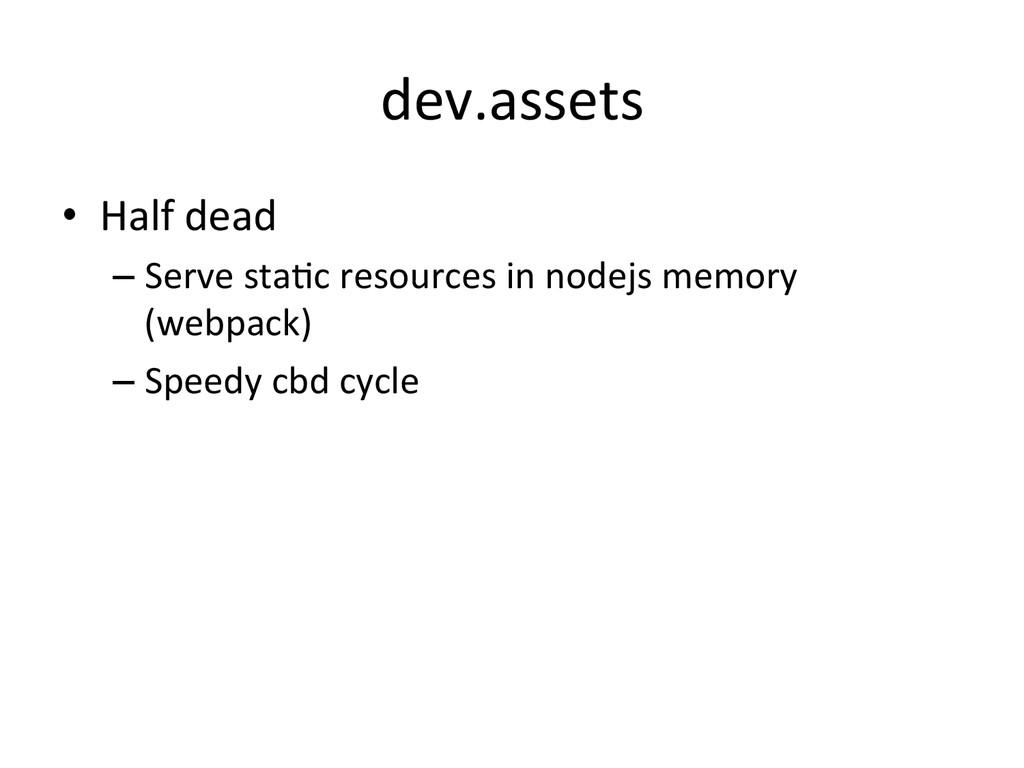 dev.assets • Half dead  –Serve sta*c...