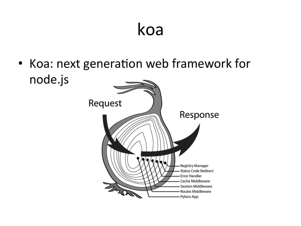 koa • Koa: next genera*on web fram...