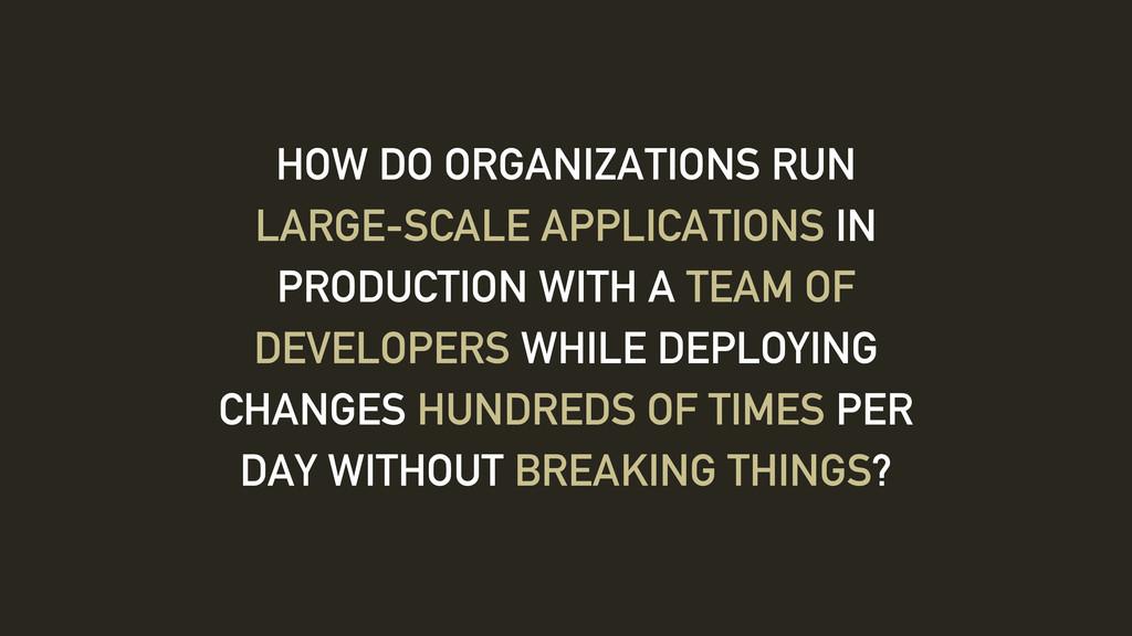HOW DO ORGANIZATIONS RUN LARGE-SCALE APPLICATIO...