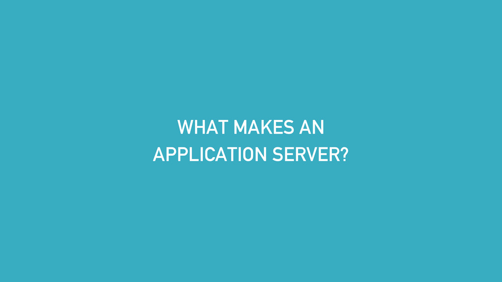 WHAT MAKES AN APPLICATION SERVER?