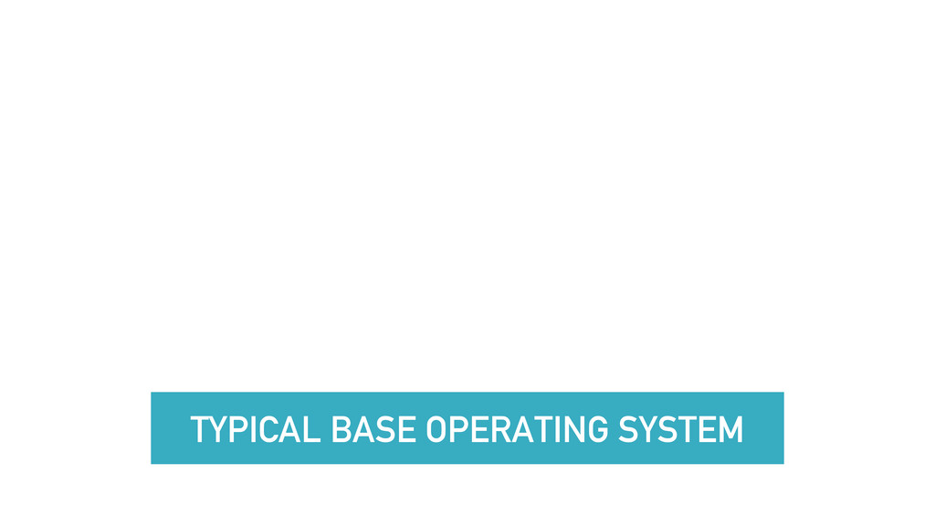 TYPICAL BASE OPERATING SYSTEM