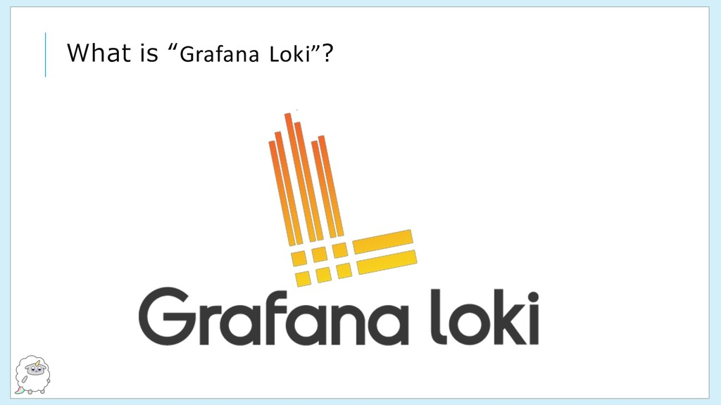 "What is ""Grafana Loki""?"