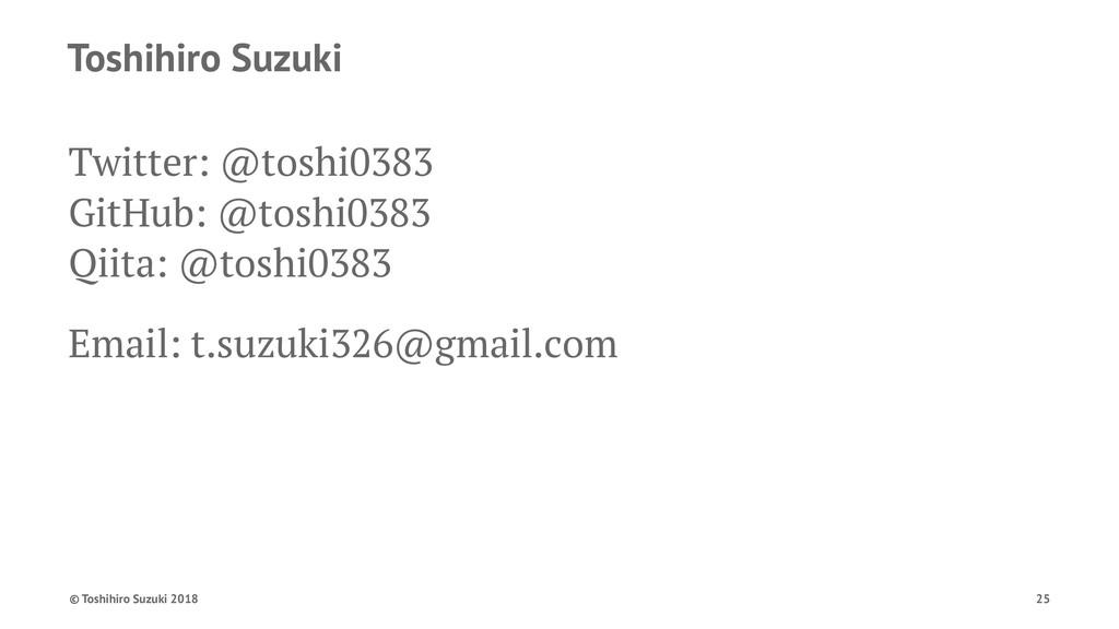 Toshihiro Suzuki Twitter: @toshi0383 GitHub: @t...