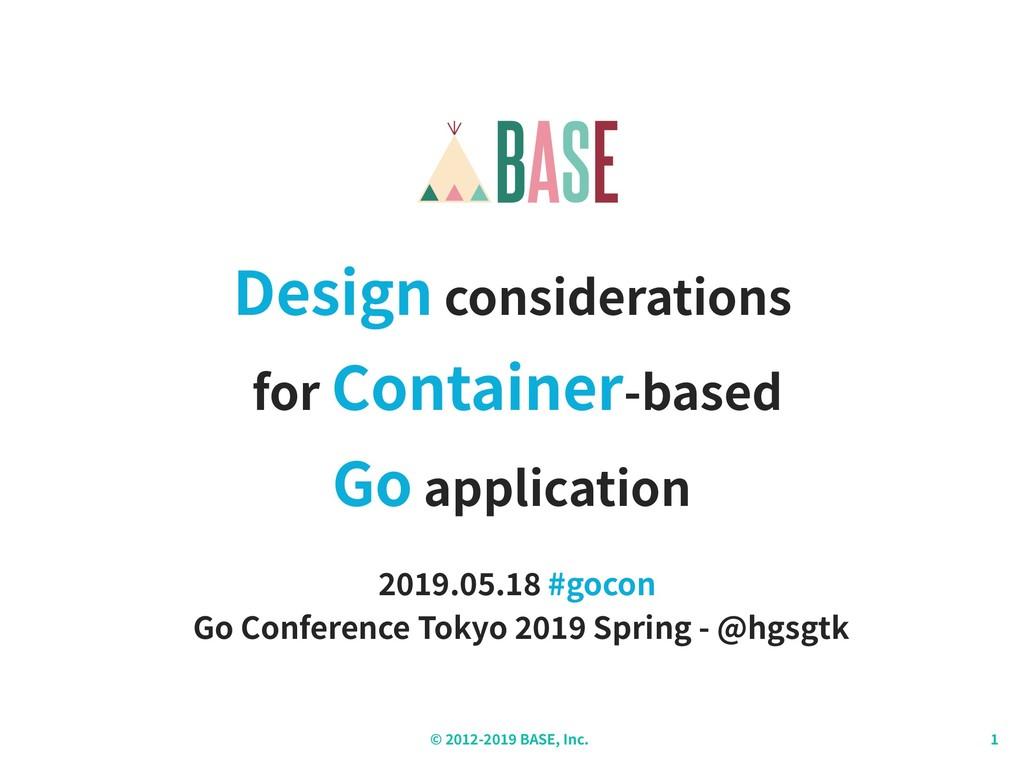 © - BASE, Inc. Design considerations for Contai...