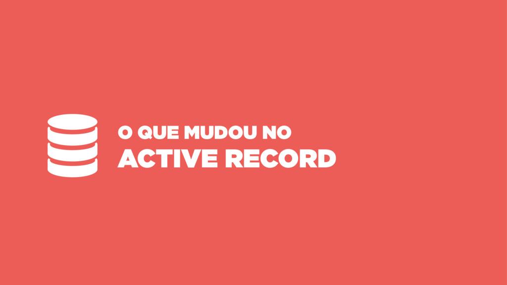 O QUE MUDOU NO ACTIVE RECORD