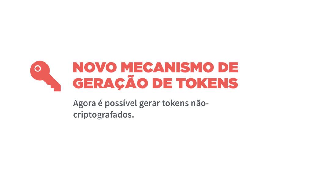 NOVO MECANISMO DE GERAÇÃO DE TOKENS  Agora é po...