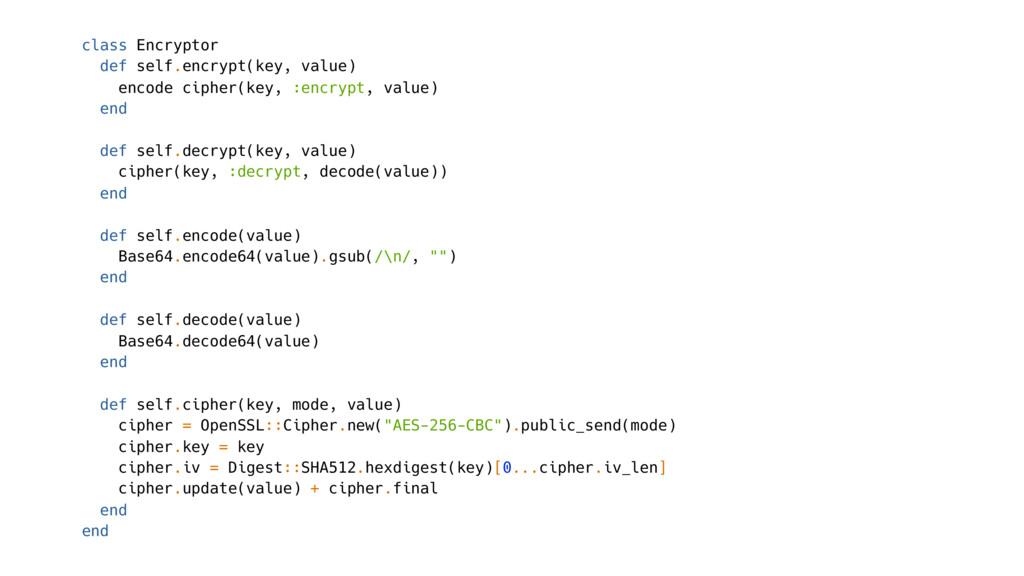 class Encryptor def self.encrypt(key, value) en...