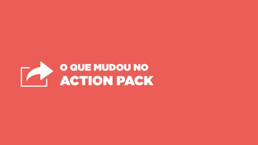 O QUE MUDOU NO ACTION PACK