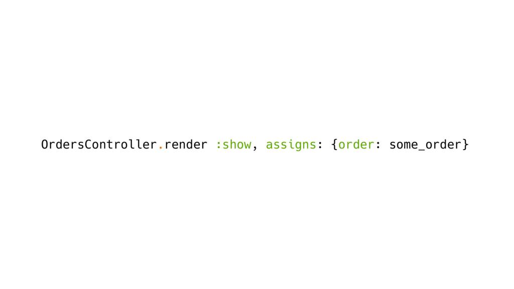 OrdersController.render :show, assigns: {order:...