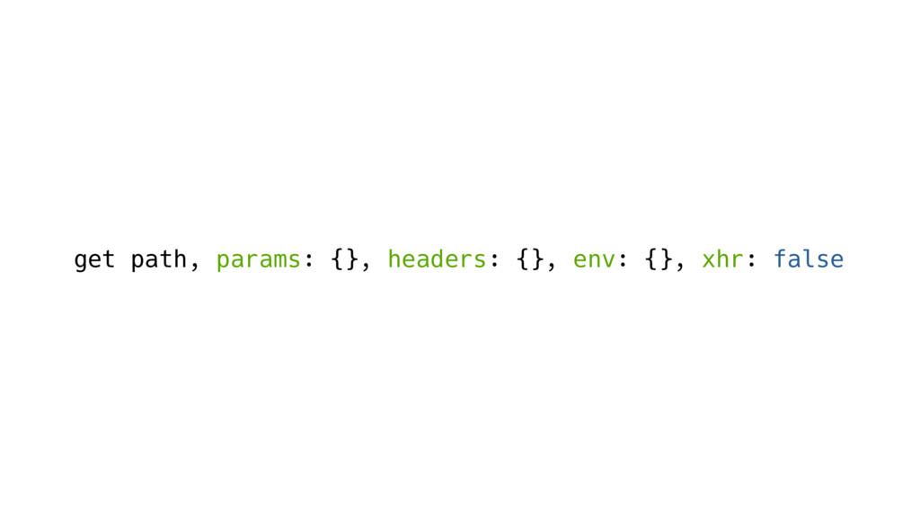 get path, params: {}, headers: {}, env: {}, xhr...