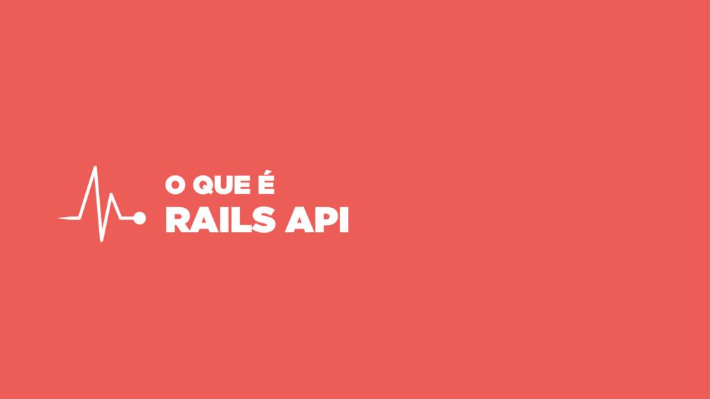 O QUE É RAILS API