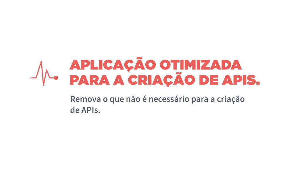 APLICAÇÃO OTIMIZADA PARA A CRIAÇÃO DE APIS. Rem...