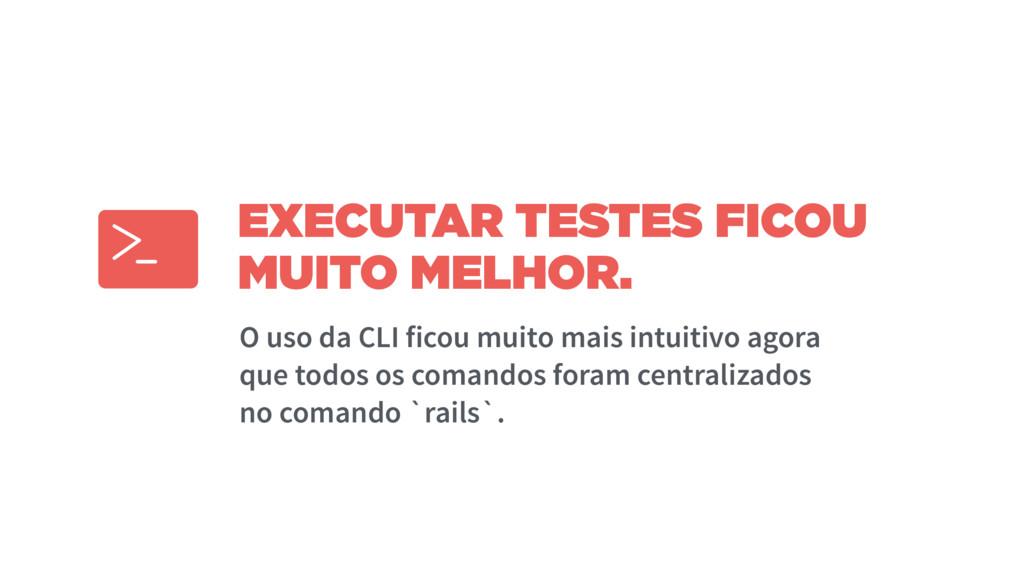 EXECUTAR TESTES FICOU MUITO MELHOR. O uso da CL...
