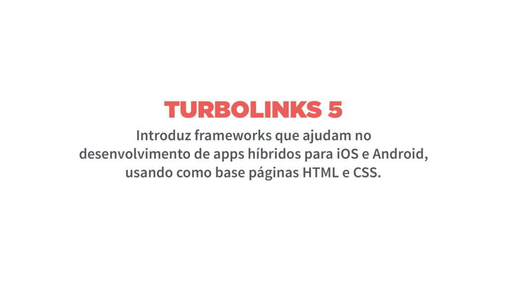 TURBOLINKS 5 Introduz frameworks que ajudam no ...