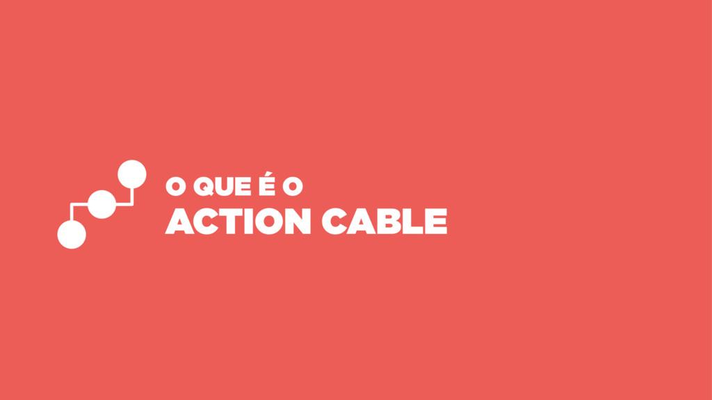 O QUE É O ACTION CABLE