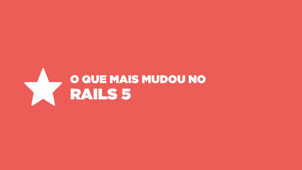 O QUE MAIS MUDOU NO RAILS 5 ⋆