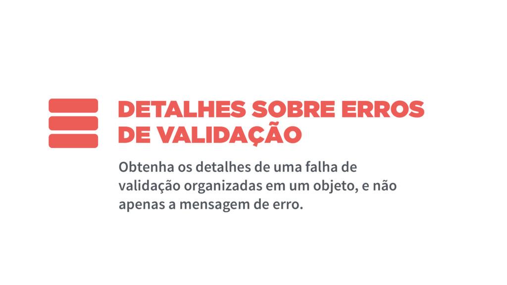 DETALHES SOBRE ERROS DE VALIDAÇÃO Obtenha os de...