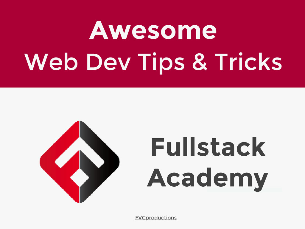 Fullstack Academy Awesome Web Dev Tips & Tricks...