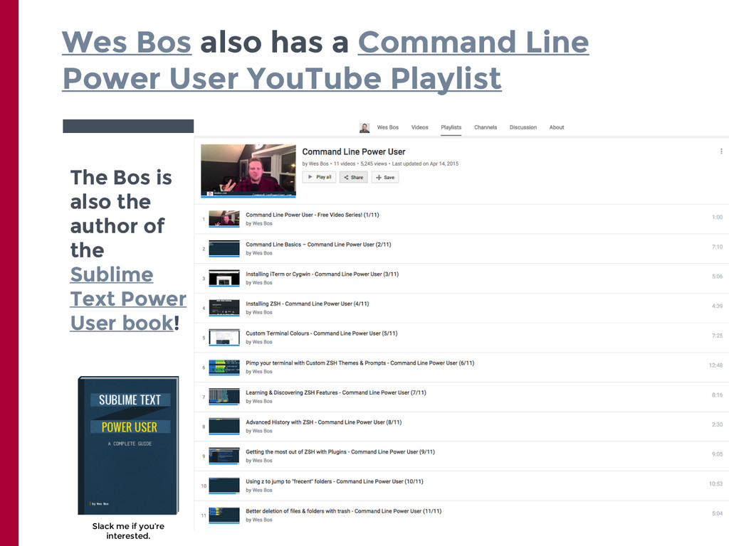 Wes Bos also has a Command Line Power User YouT...