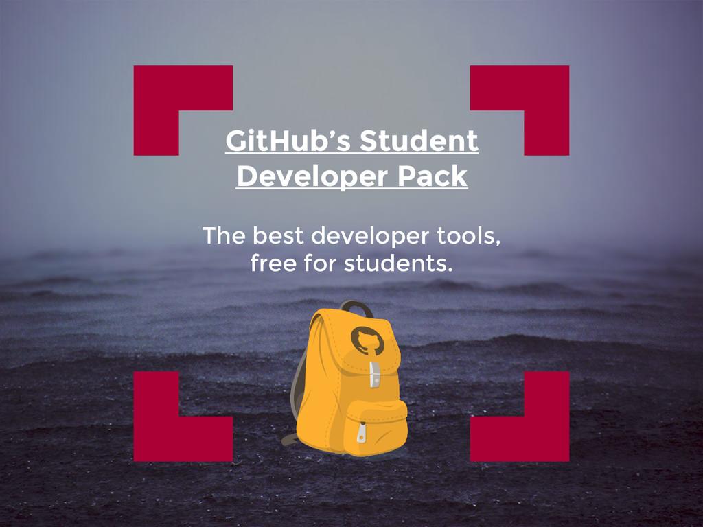 GitHub's Student Developer Pack The best develo...